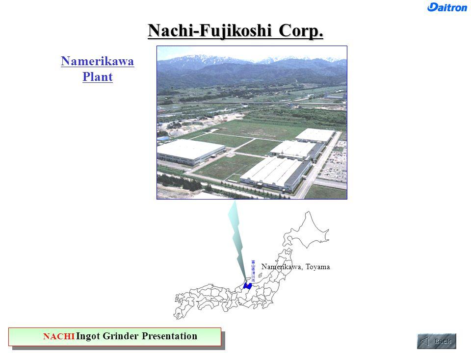Nachi-Fujikoshi Corp. Namerikawa Plant NACHI Ingot Grinder Presentation Namerikawa, Toyama