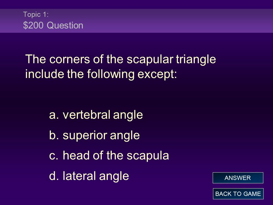 Topic 1: $200 Question The corners of the scapular triangle include the following except: a.