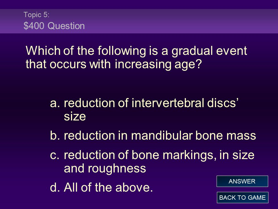 Topic 5: $400 Question Which of the following is a gradual event that occurs with increasing age.