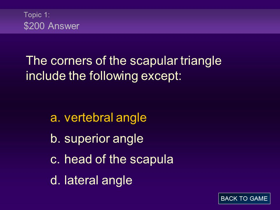 Topic 1: $200 Answer The corners of the scapular triangle include the following except: a.