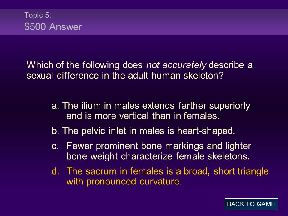 Topic 5: $500 Answer Which of the following does not accurately describe a sexual difference in the adult human skeleton.