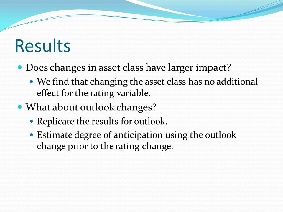 Results Does changes in asset class have larger impact? We find that changing the asset class has no additional effect for the rating variable. What a