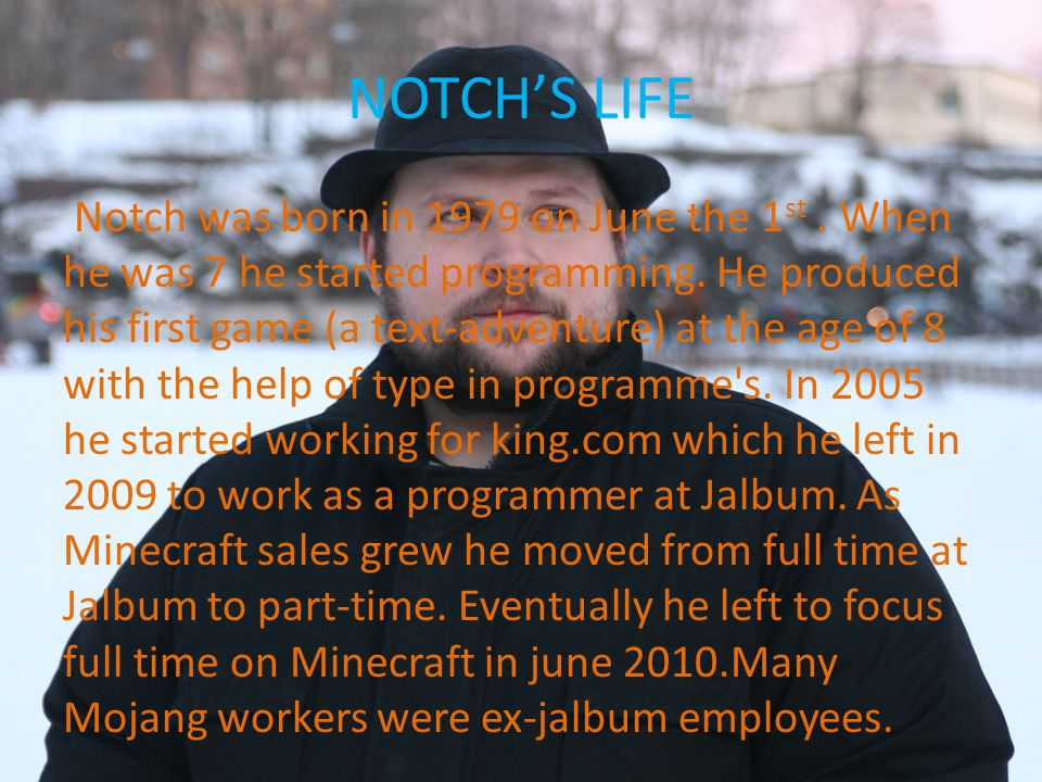 NOTCH'S LIFE Notch was born in 1979 on June the 1 st.