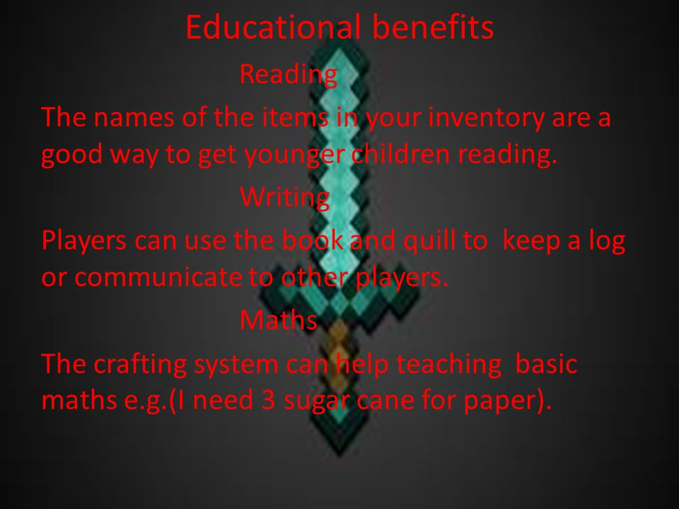 Educational benefits Reading The names of the items in your inventory are a good way to get younger children reading.