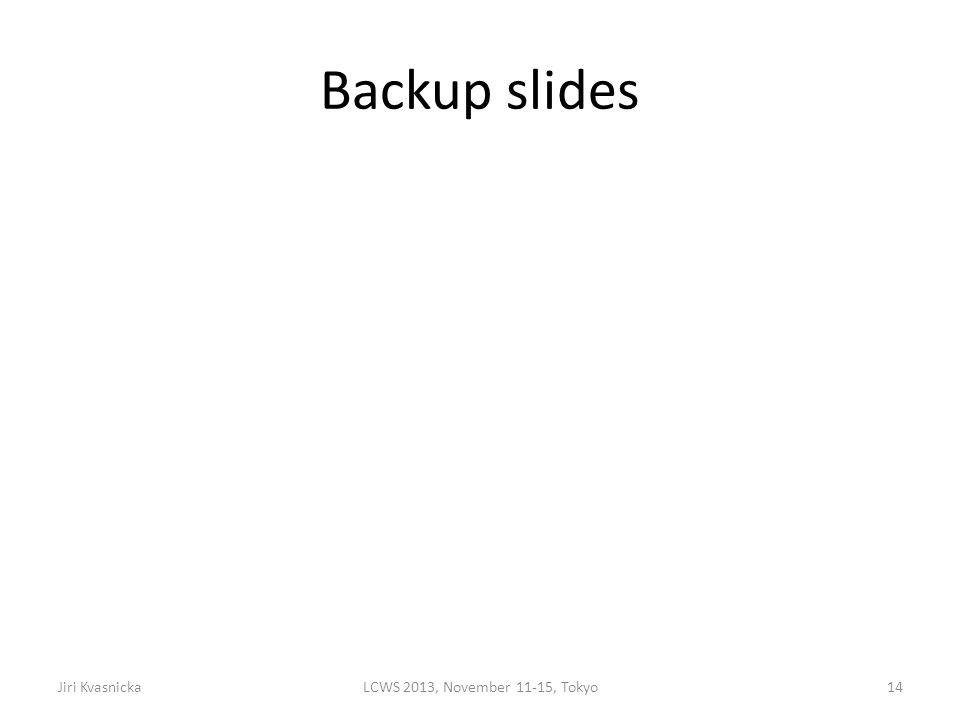 Backup slides Jiri KvasnickaLCWS 2013, November 11-15, Tokyo14
