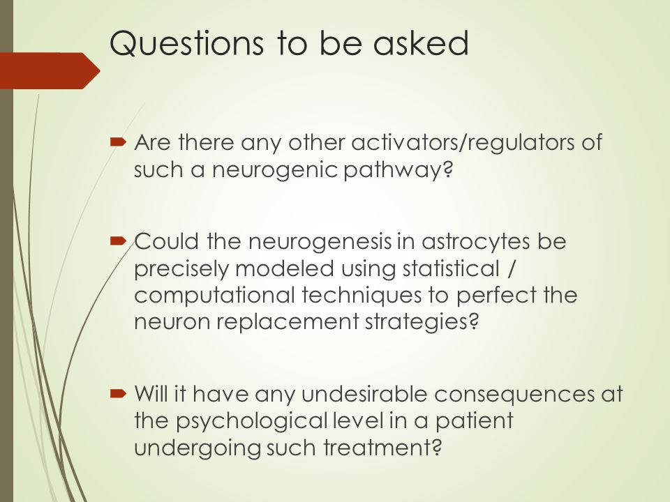 Questions to be asked  Are there any other activators/regulators of such a neurogenic pathway?  Could the neurogenesis in astrocytes be precisely mo