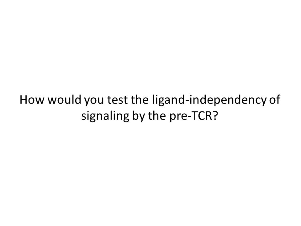 How would you test the ligand-independency of signaling by the pre-TCR?