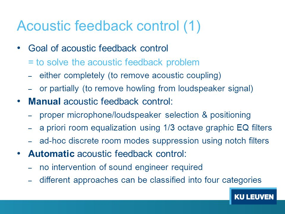 Outline Introduction Acoustic feedback control Notch-filter-based howling suppression (NHS) Adaptive feedback cancellation (AFC) Conclusion & open iss