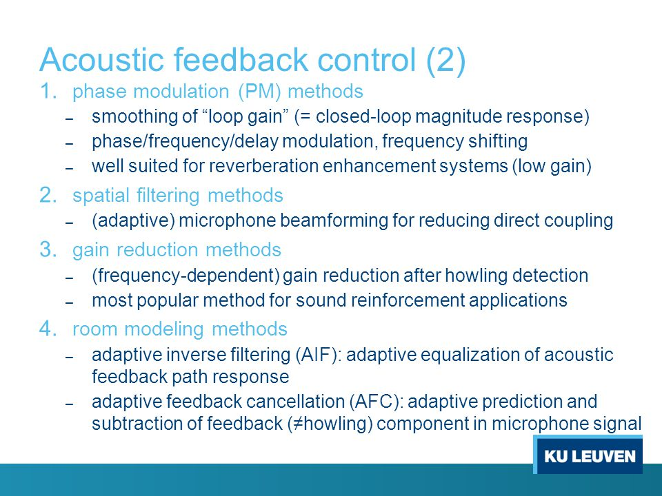 Acoustic feedback control (1) Goal of acoustic feedback control = to solve the acoustic feedback problem – either completely (to remove acoustic coupl