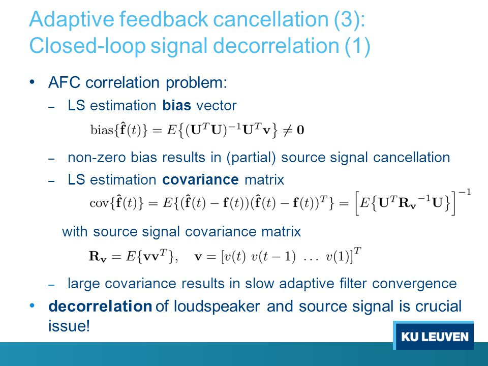Adaptive feedback cancellation (1): Introduction (1) AFC concept: – predict and subtract entire feedback signal component (≠howling component!) in mic
