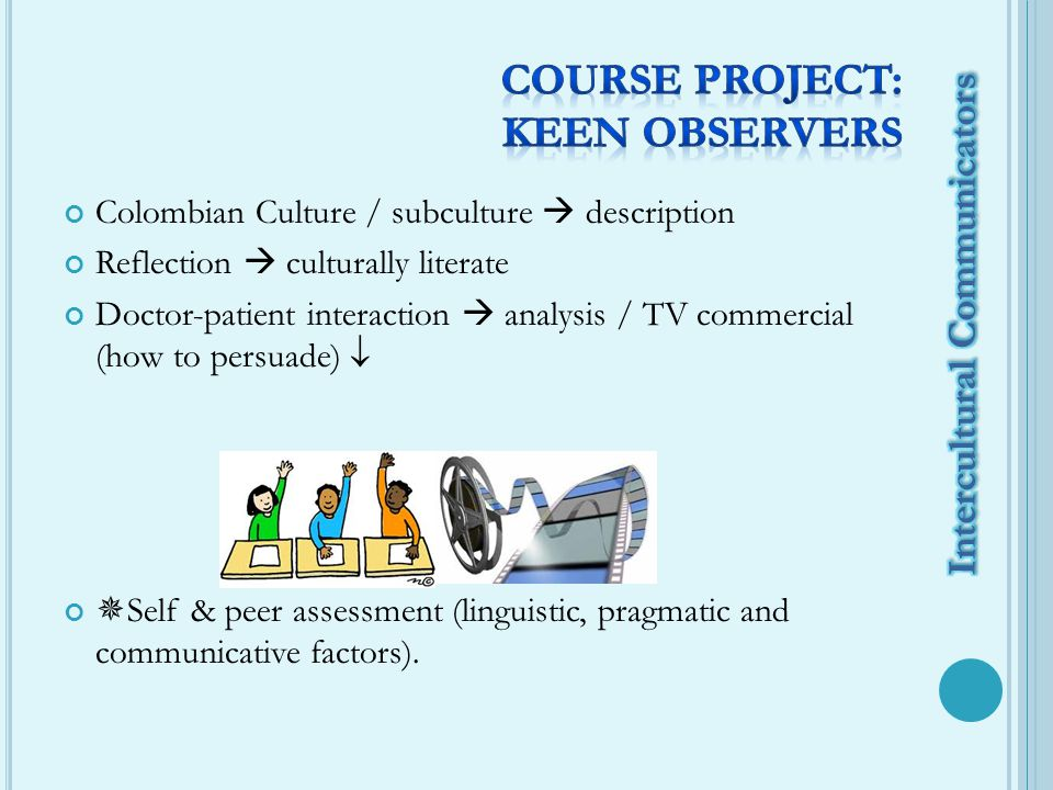 Colombian Culture / subculture  description Reflection  culturally literate Doctor-patient interaction  analysis / TV commercial (how to persuade)   Self & peer assessment (linguistic, pragmatic and communicative factors).