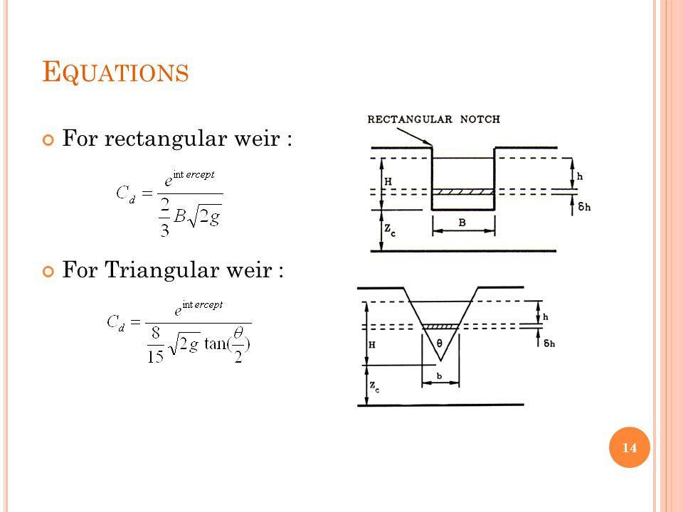 E QUATIONS For rectangular weir : For Triangular weir : 14