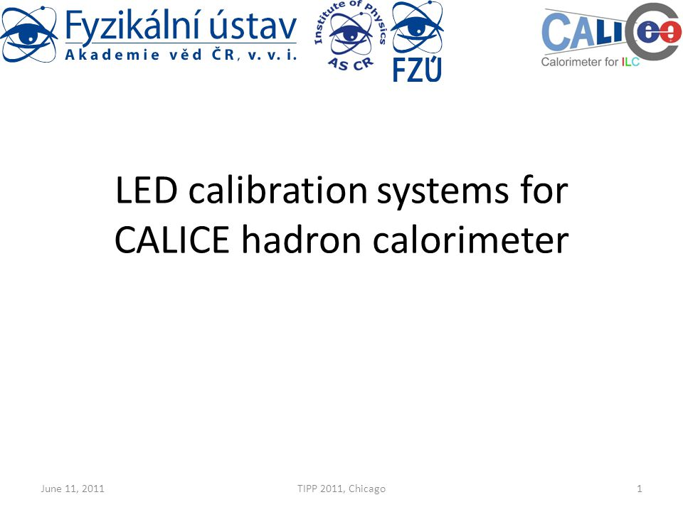 LED calibration systems for CALICE hadron calorimeter June 11, 2011TIPP 2011, Chicago1