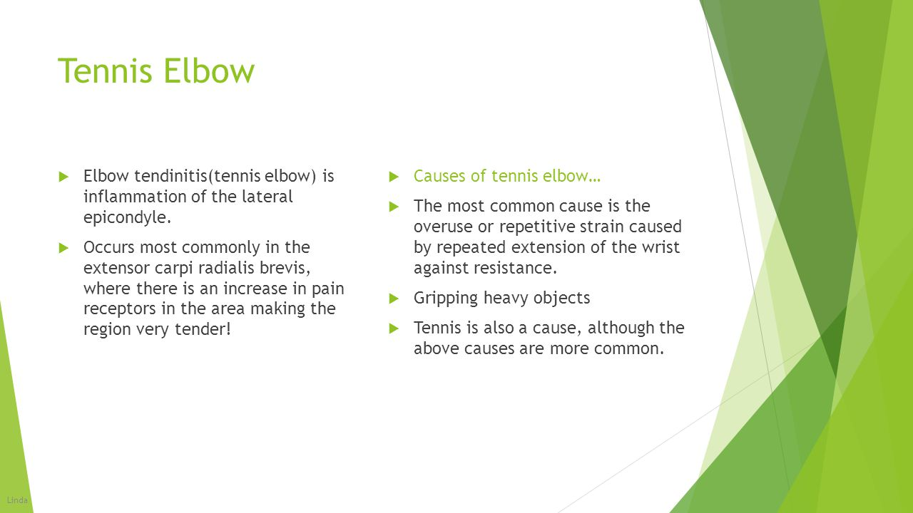 Tennis Elbow  Elbow tendinitis(tennis elbow) is inflammation of the lateral epicondyle.  Occurs most commonly in the extensor carpi radialis brevis,