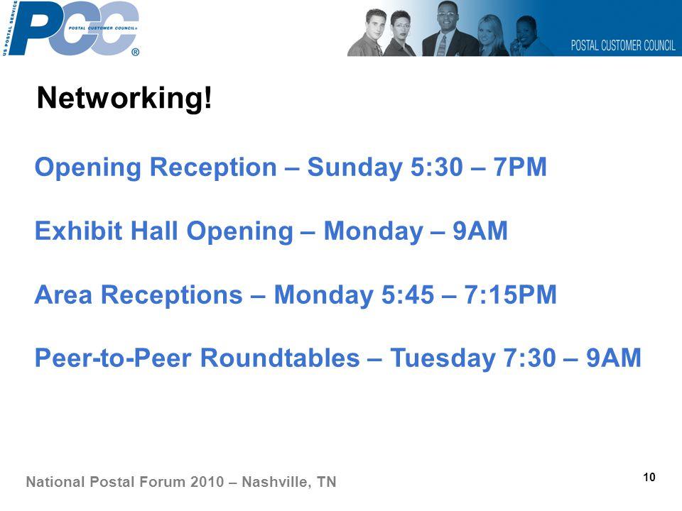 Networking! 10 National Postal Forum 2010 – Nashville, TN Opening Reception – Sunday 5:30 – 7PM Exhibit Hall Opening – Monday – 9AM Area Receptions –