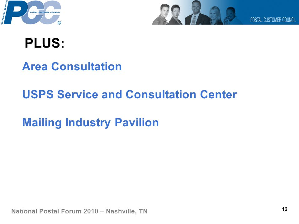 PLUS: 12 National Postal Forum 2010 – Nashville, TN Area Consultation USPS Service and Consultation Center Mailing Industry Pavilion