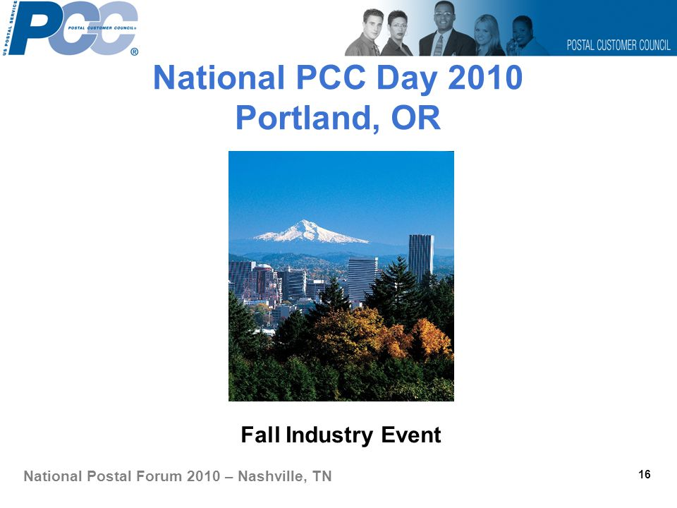 National PCC Day 2010 Portland, OR Fall Industry Event 16 National Postal Forum 2010 – Nashville, TN