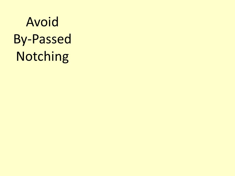 Avoid By-Passed Notching