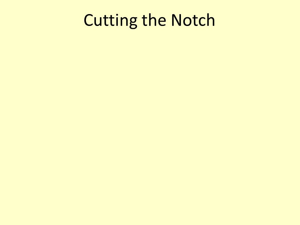 Cutting the Notch