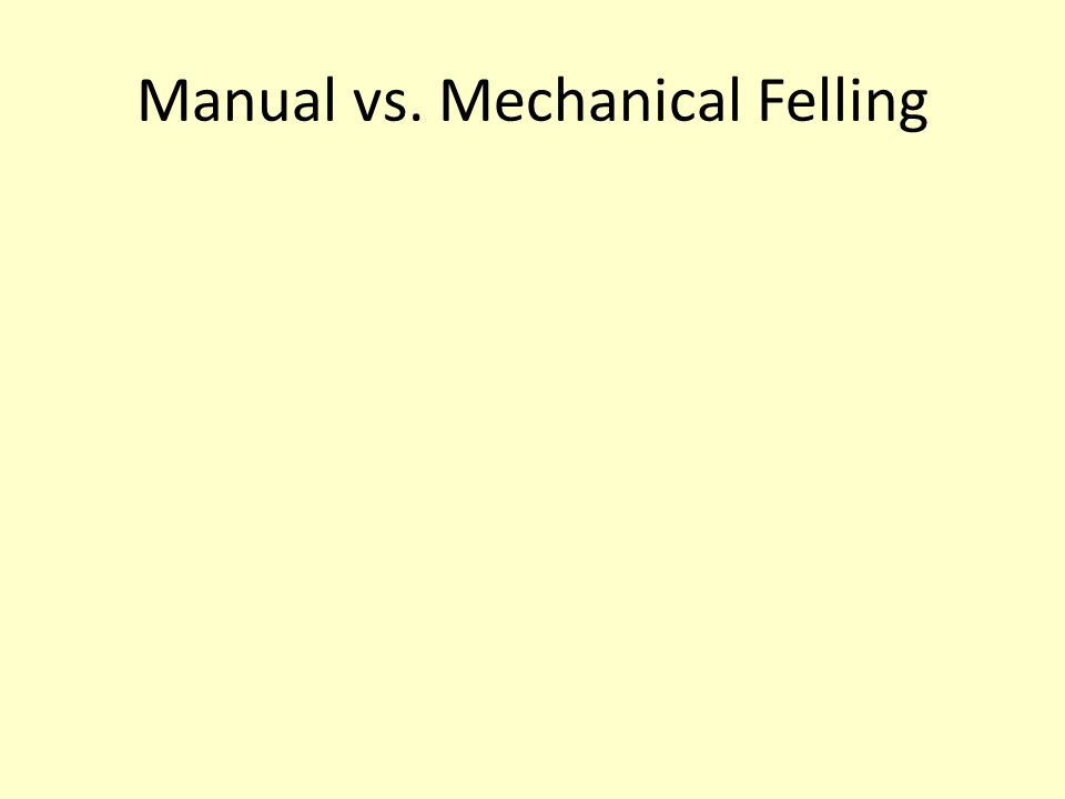 Manual vs. Mechanical Felling