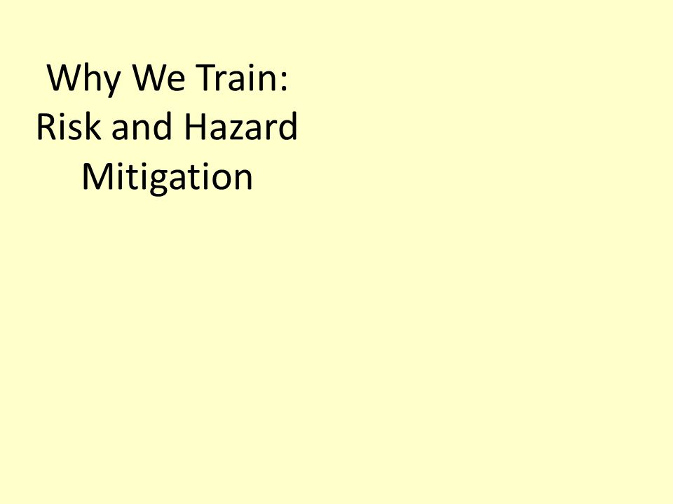 Why We Train: Risk and Hazard Mitigation