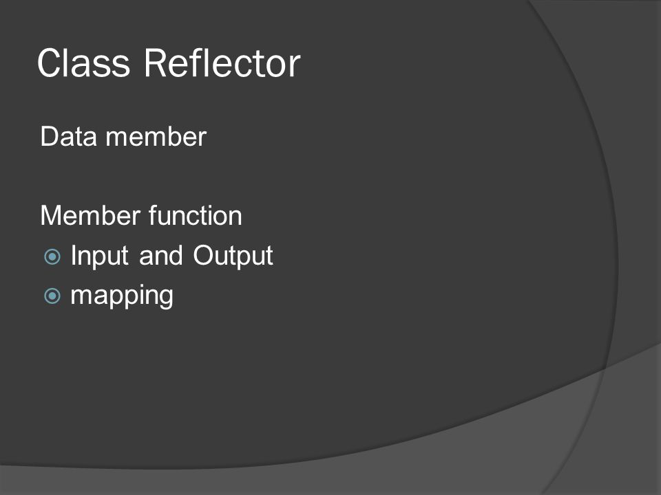 Class Reflector Data member Member function  Input and Output  mapping