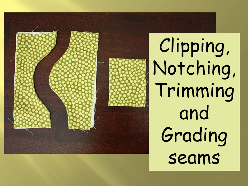 Clipping, Notching, Trimming and Grading seams