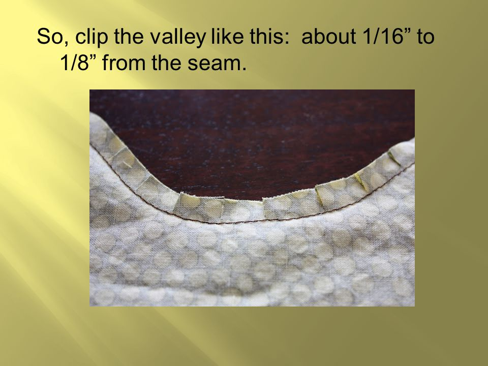 """So, clip the valley like this: about 1/16"""" to 1/8"""" from the seam."""