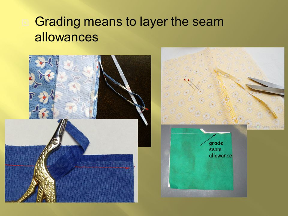  Grading means to layer the seam allowances