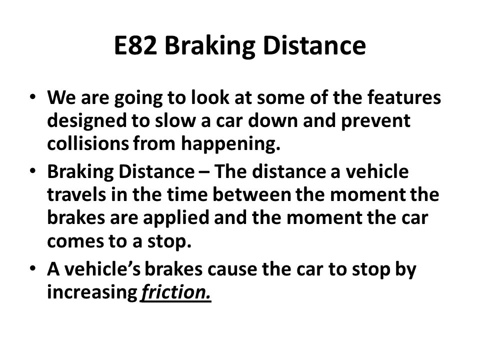 E82 Braking Distance We are going to look at some of the features designed to slow a car down and prevent collisions from happening.