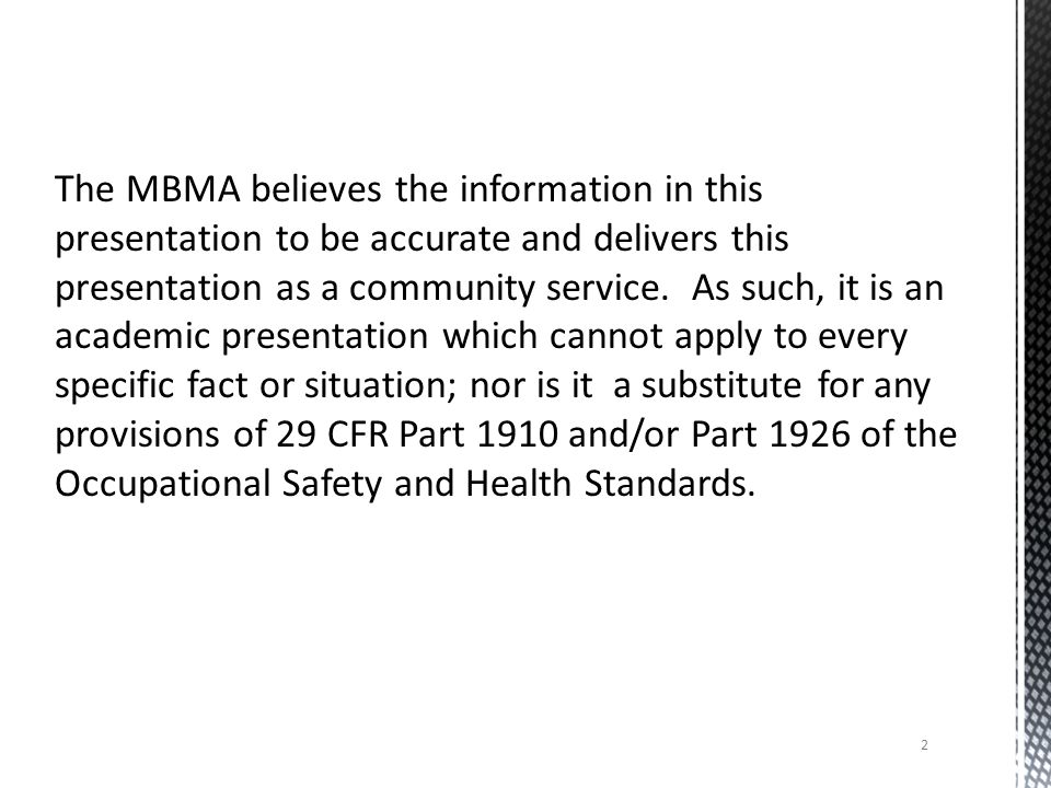 The MBMA believes the information in this presentation to be accurate and delivers this presentation as a community service.