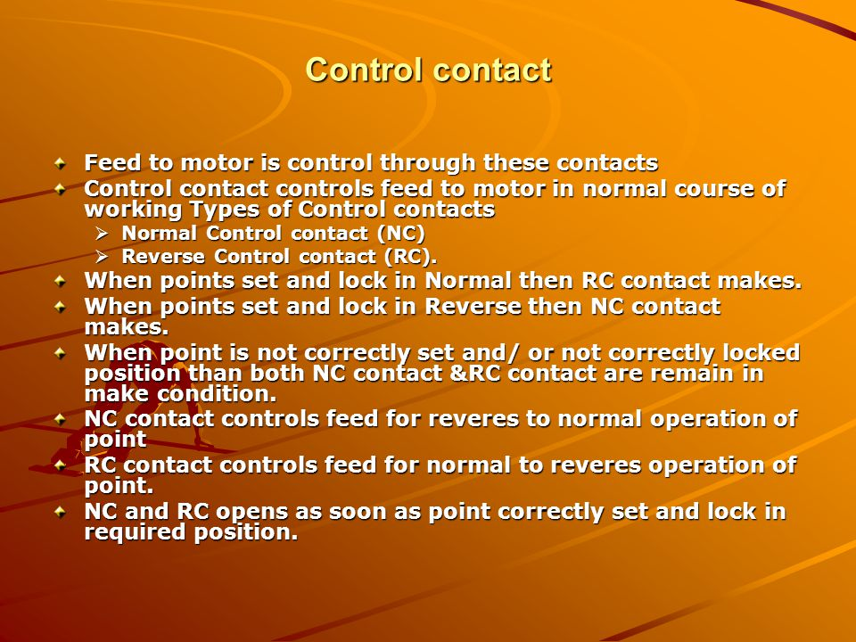 Control contact Feed to motor is control through these contacts Control contact controls feed to motor in normal course of working Types of Control co