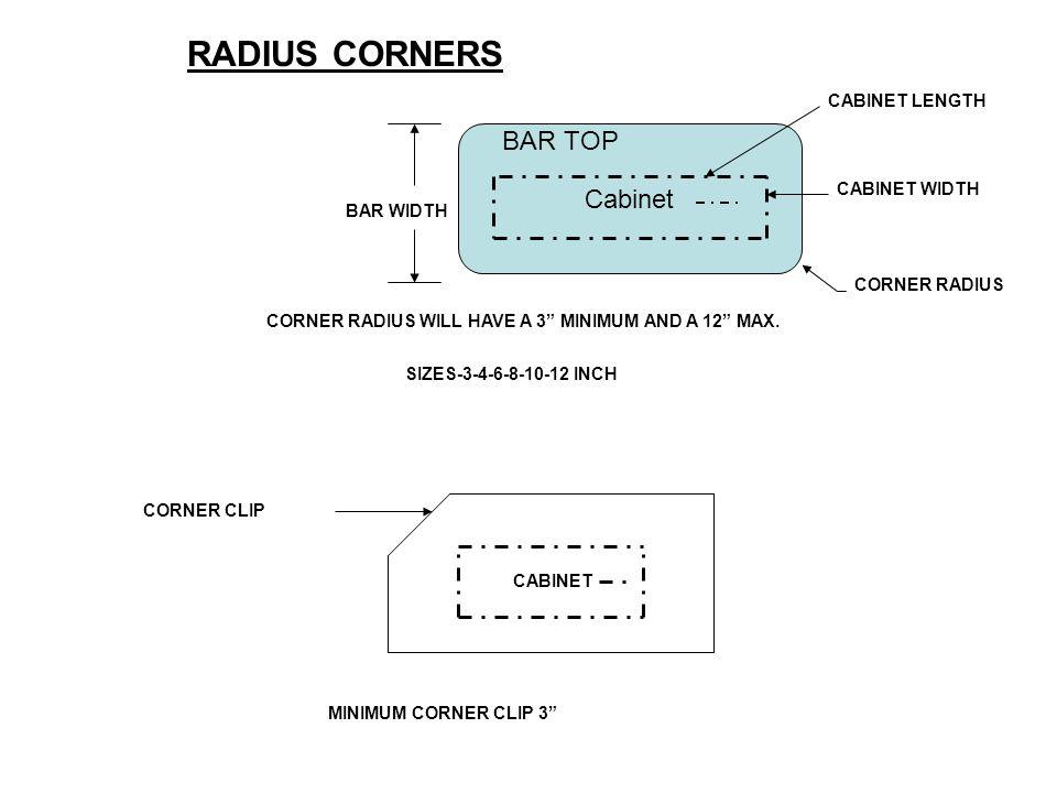 "Cabinet RADIUS CORNERS BAR TOP BAR WIDTH CABINET LENGTH CABINET WIDTH CORNER RADIUS WILL HAVE A 3"" MINIMUM AND A 12"" MAX. SIZES-3-4-6-8-10-12 INCH CAB"