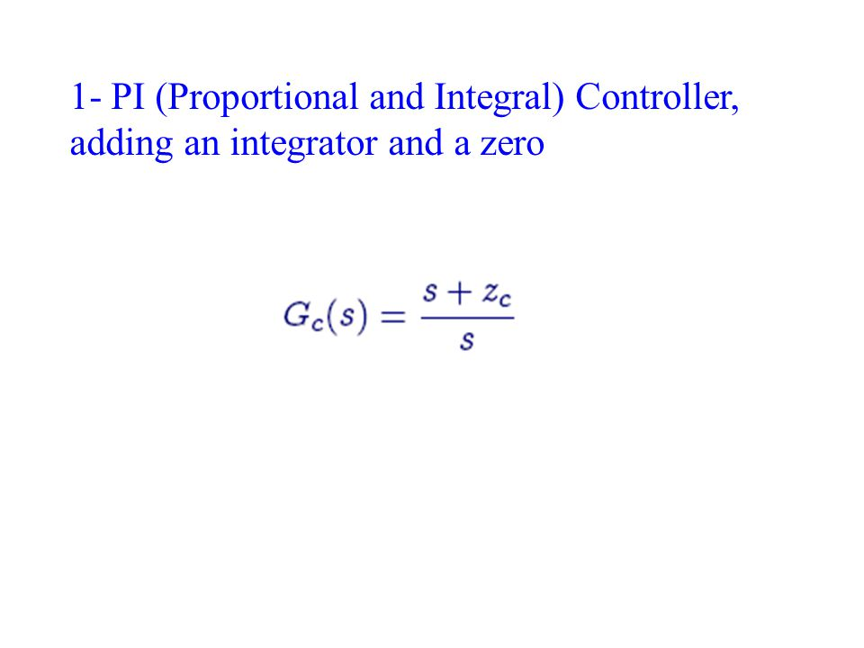 1- PI (Proportional and Integral) Controller, adding an integrator and a zero