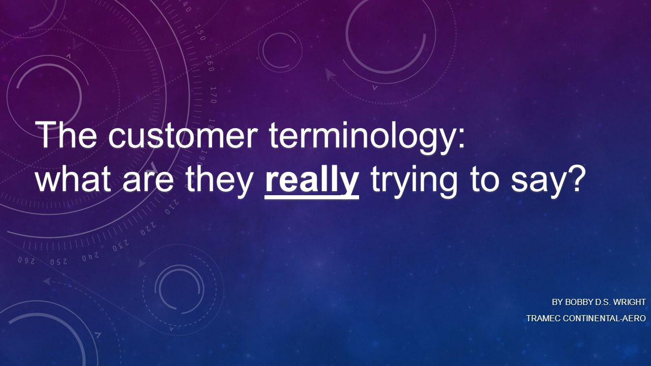 The customer terminology: what are they really trying to say.