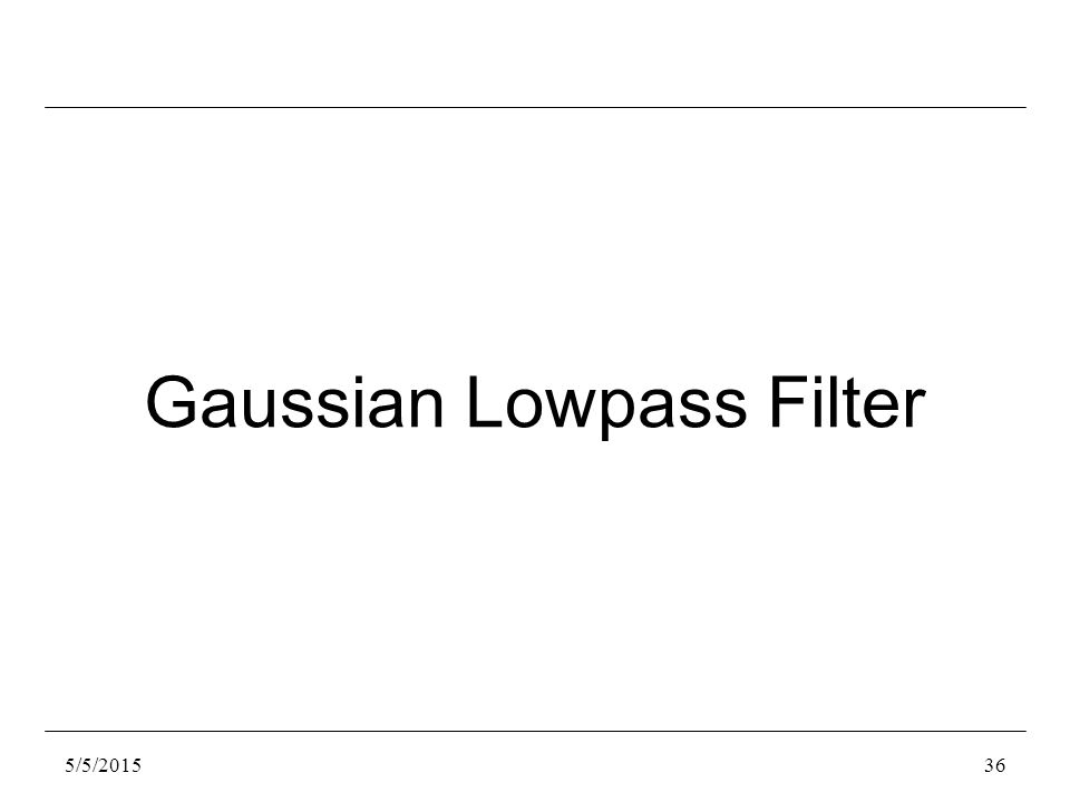 5/5/201536 Gaussian Lowpass Filter