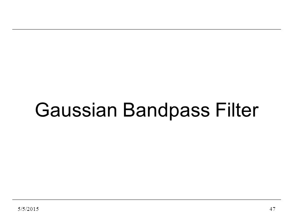 5/5/201547 Gaussian Bandpass Filter