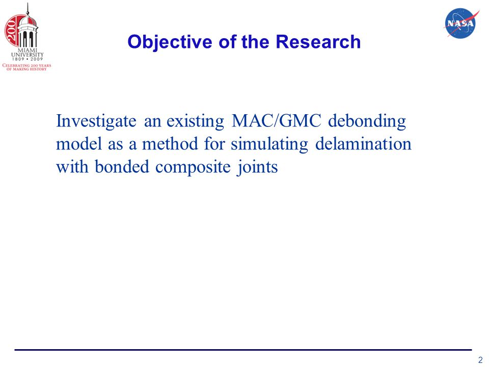 Objective of the Research 2 Investigate an existing MAC/GMC debonding model as a method for simulating delamination with bonded composite joints