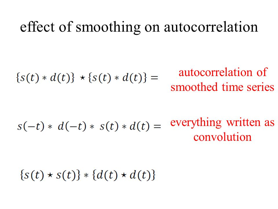 effect of smoothing on autocorrelation autocorrelation of smoothed time series everything written as convolution