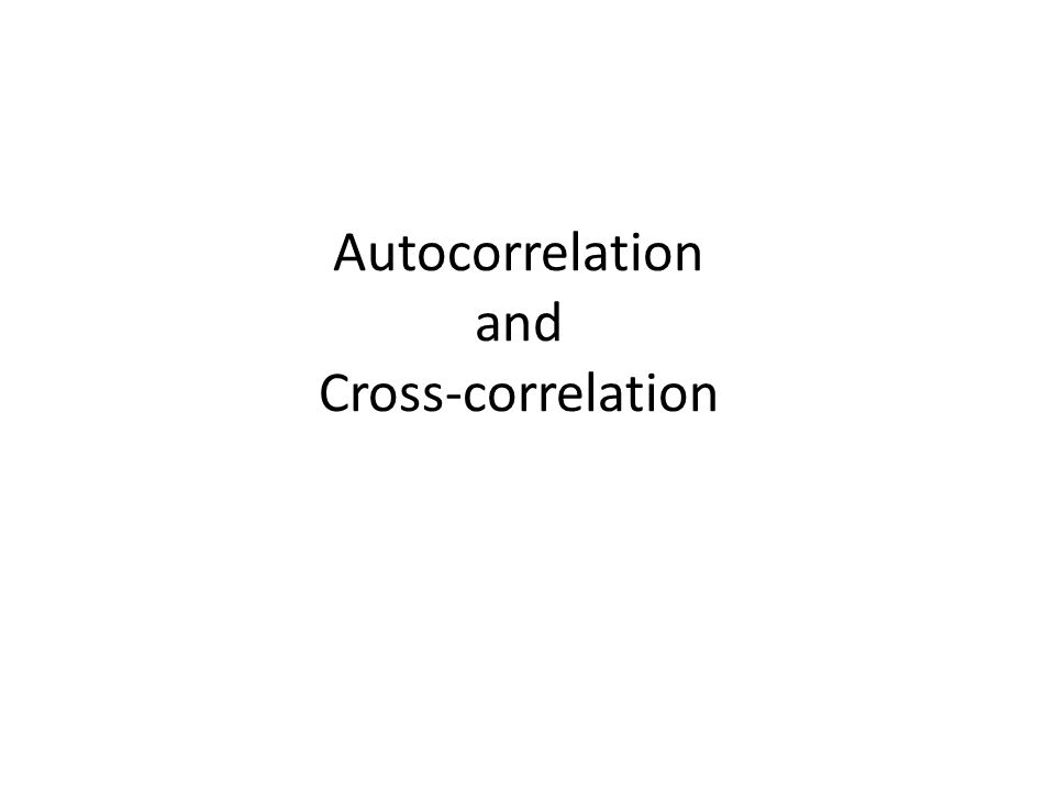 Autocorrelation and Cross-correlation