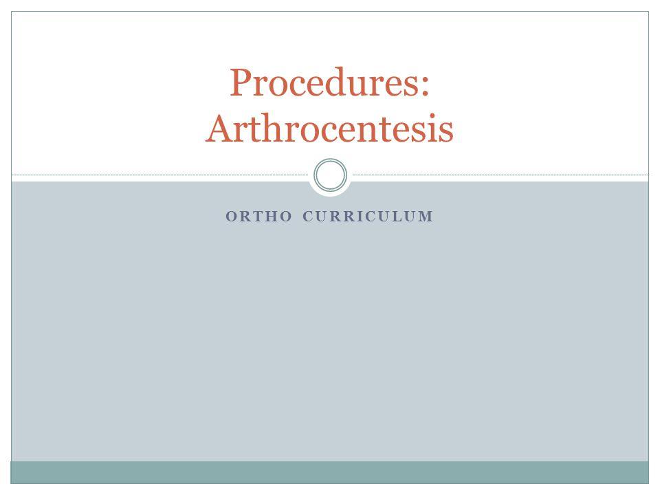 ORTHO CURRICULUM Procedures: Arthrocentesis