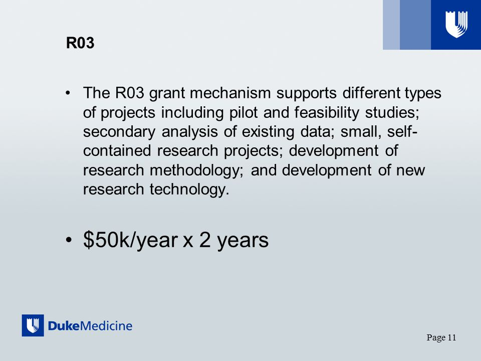 R03 The R03 grant mechanism supports different types of projects including pilot and feasibility studies; secondary analysis of existing data; small, self- contained research projects; development of research methodology; and development of new research technology.