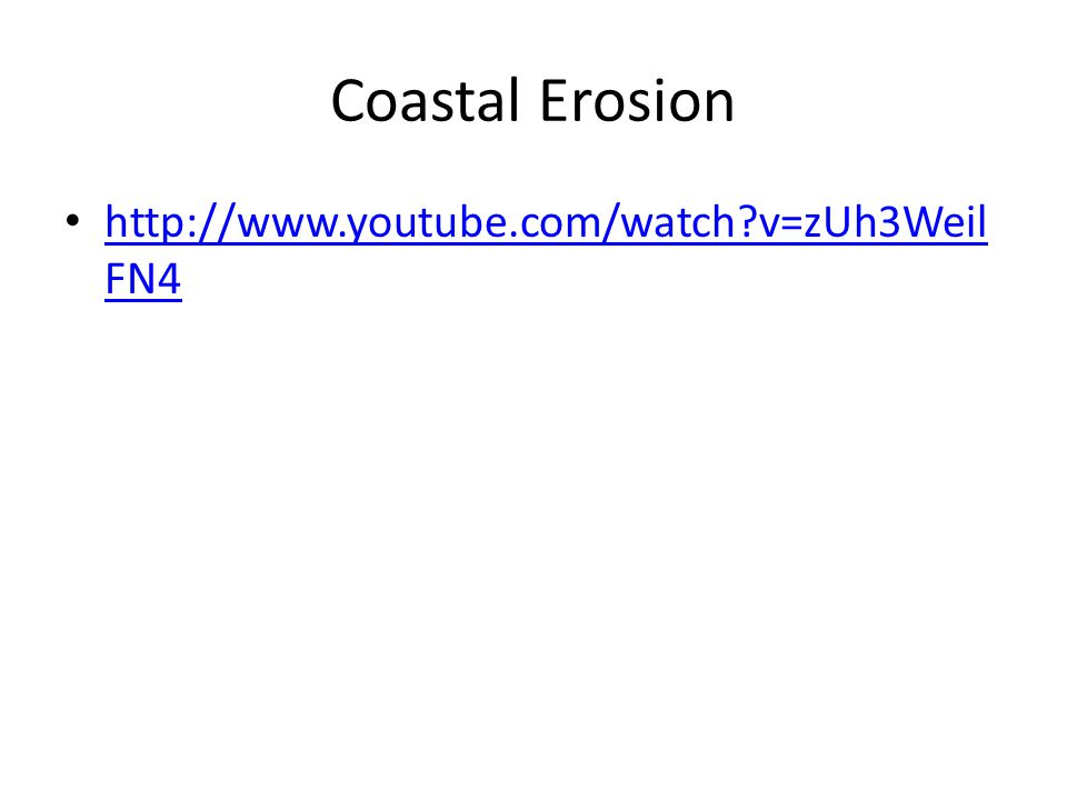Coastal Erosion http://www.youtube.com/watch?v=zUh3Weil FN4 http://www.youtube.com/watch?v=zUh3Weil FN4