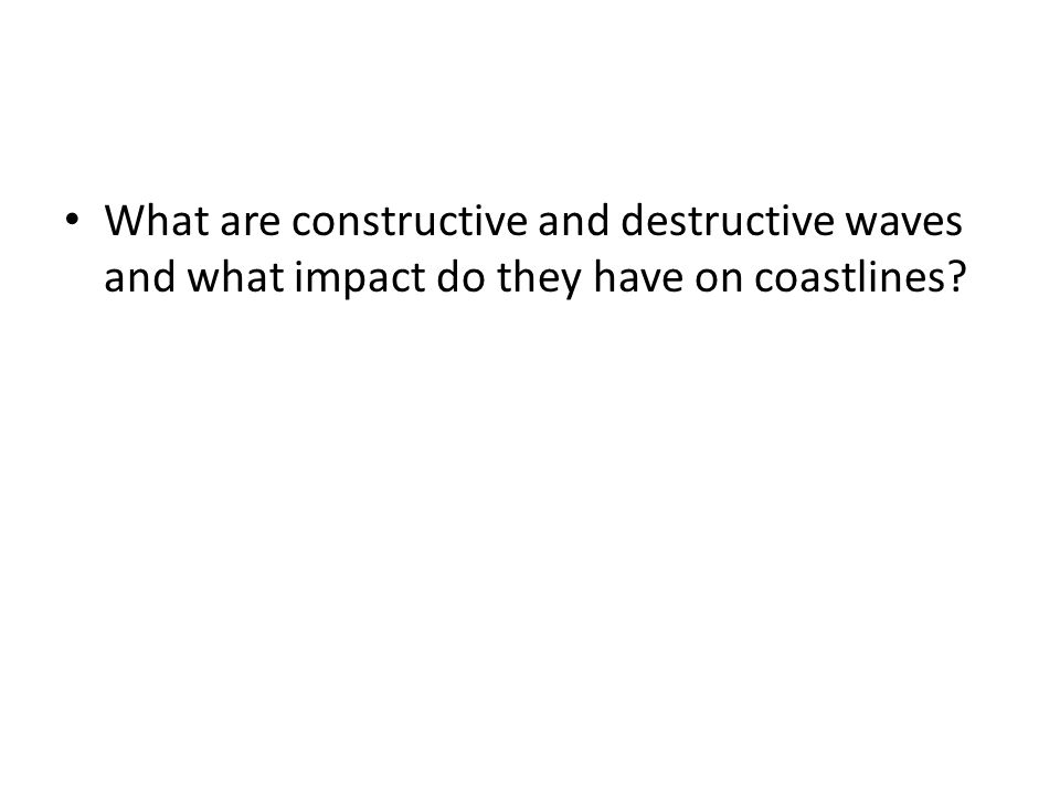 What are constructive and destructive waves and what impact do they have on coastlines?