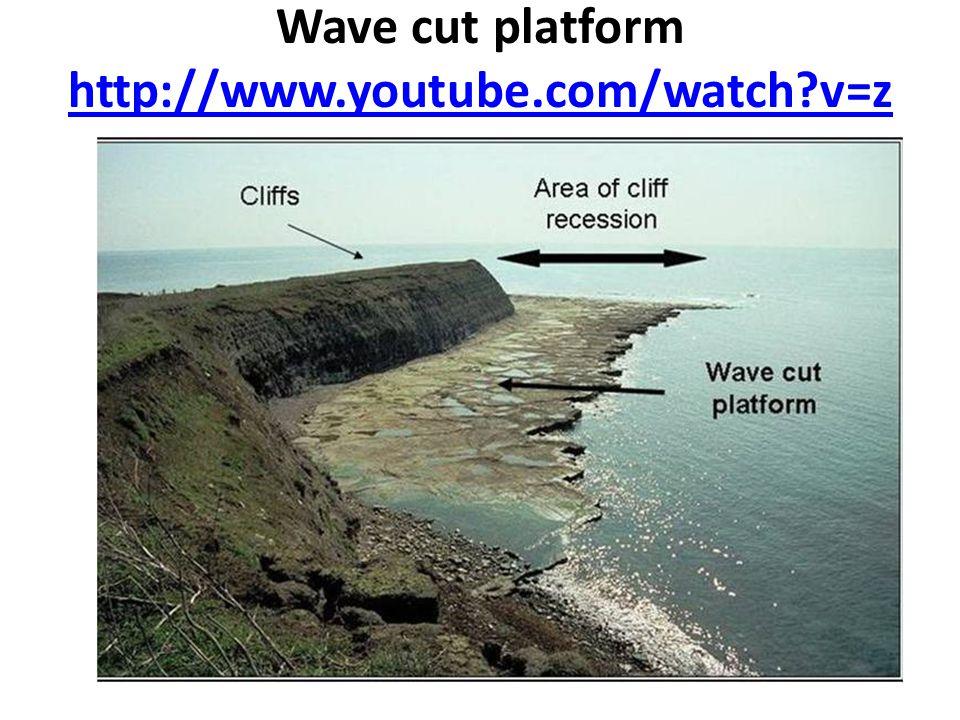 Wave cut platform http://www.youtube.com/watch?v=z 1swjSvgx6A http://www.youtube.com/watch?v=z 1swjSvgx6A
