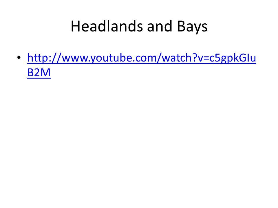 Headlands and Bays http://www.youtube.com/watch?v=c5gpkGIu B2M http://www.youtube.com/watch?v=c5gpkGIu B2M