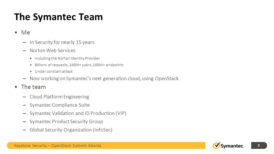 The Symantec Team Me – In Security for nearly 15 years – Norton Web Services Including the Norton Identity Provider Billions of requests, 100M+ users,