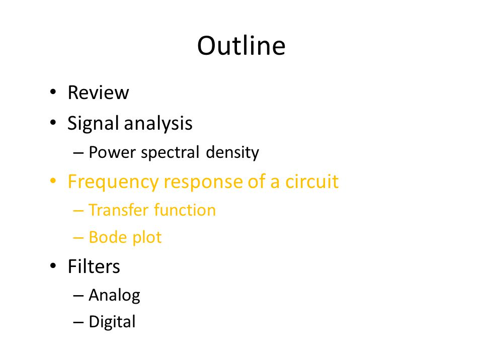 Han Q Le© Outline Review Signal analysis – Power spectral density Frequency response of a circuit – Transfer function – Bode plot Filters – Analog – Digital