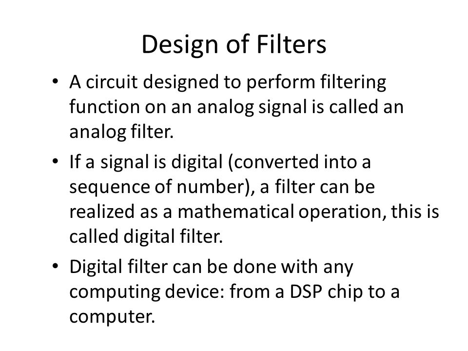 Han Q Le© Design of Filters A circuit designed to perform filtering function on an analog signal is called an analog filter.