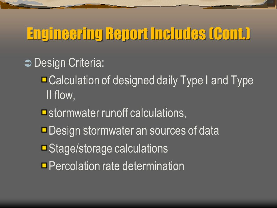 Engineering Report Includes (Cont.)  Design Criteria: Calculation of designed daily Type I and Type II flow, stormwater runoff calculations, Design s